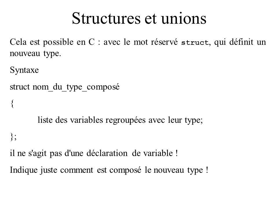 Structures et unions Cela est possible en C : avec le mot réservé struct, qui définit un nouveau type.