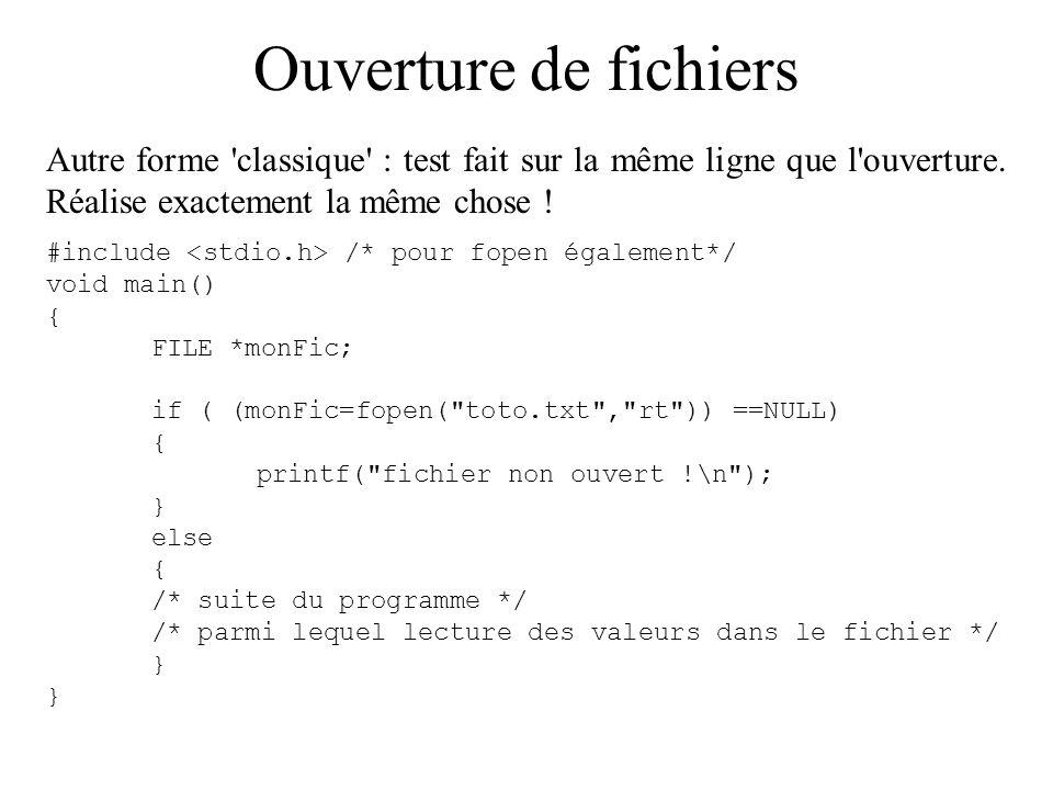 Ouverture de fichiers Autre forme classique : test fait sur la même ligne que l ouverture. Réalise exactement la même chose !