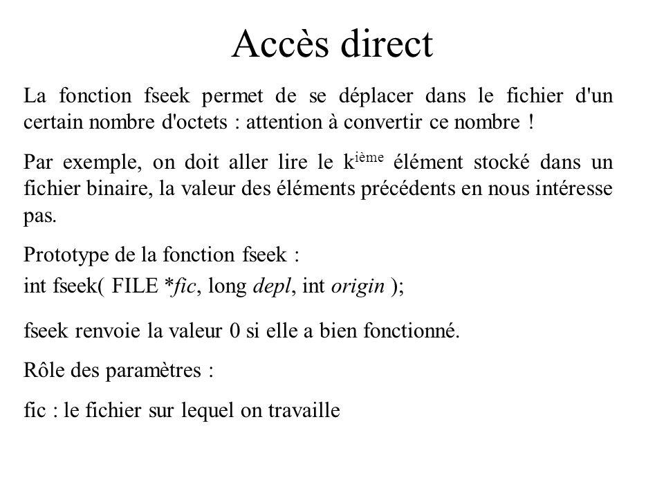 Accès direct La fonction fseek permet de se déplacer dans le fichier d un certain nombre d octets : attention à convertir ce nombre !