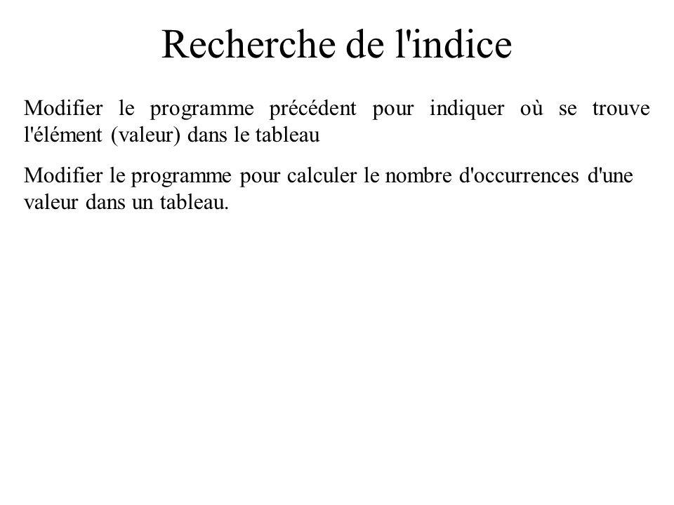 Recherche de l indice Modifier le programme précédent pour indiquer où se trouve l élément (valeur) dans le tableau.