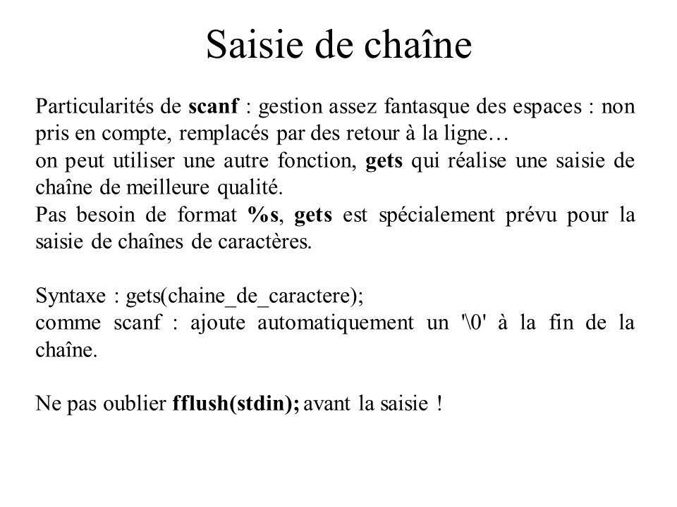 Saisie de chaîne Particularités de scanf : gestion assez fantasque des espaces : non pris en compte, remplacés par des retour à la ligne…