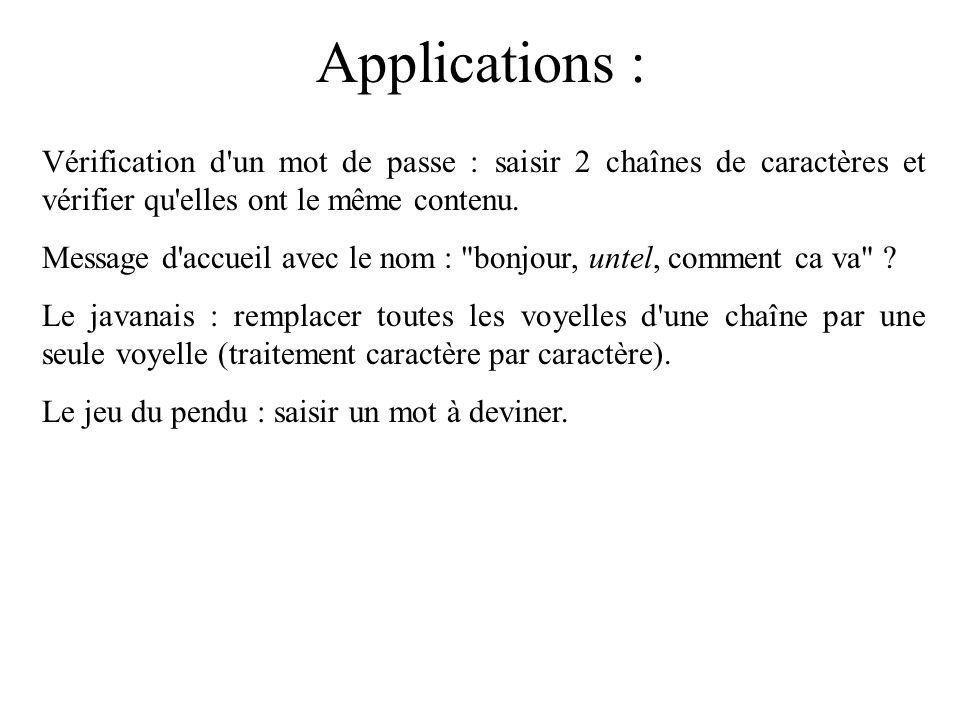 Applications : Vérification d un mot de passe : saisir 2 chaînes de caractères et vérifier qu elles ont le même contenu.