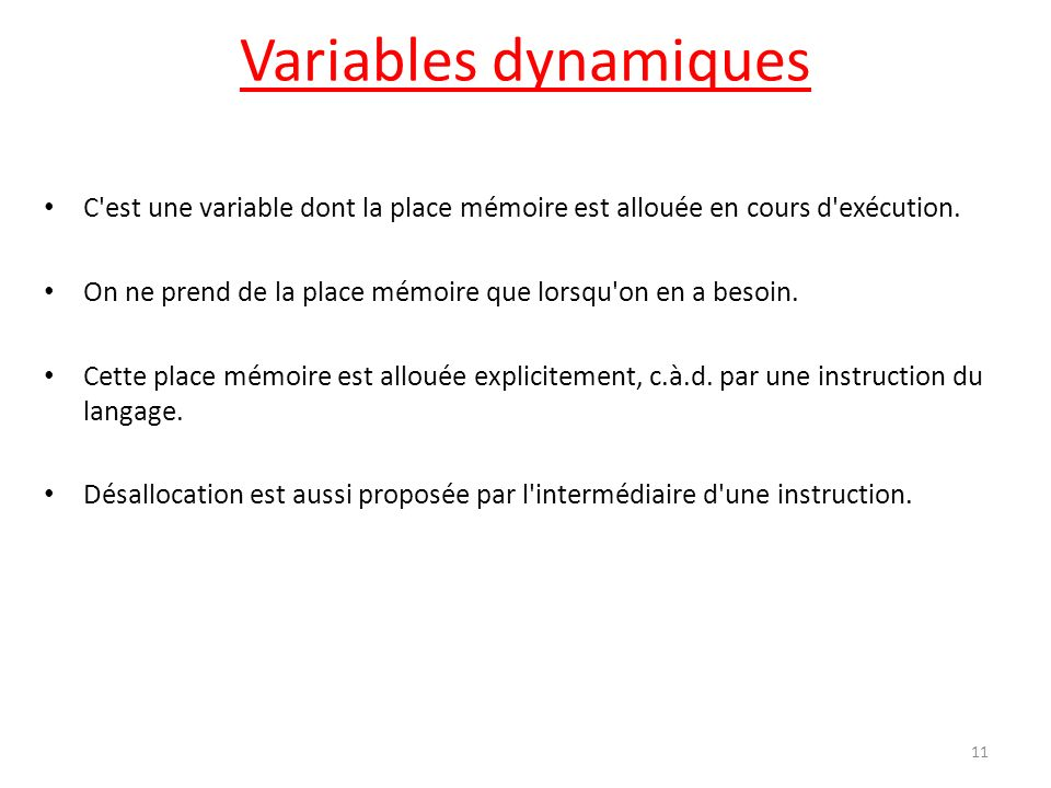 Variables dynamiques C est une variable dont la place mémoire est allouée en cours d exécution.