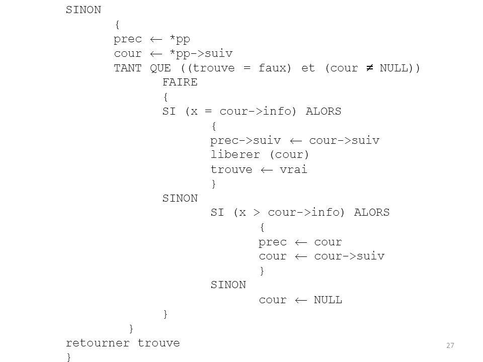 SINON { prec  *pp. cour  *pp->suiv. TANT QUE ((trouve = faux) et (cour  NULL)) FAIRE. SI (x = cour->info) ALORS.