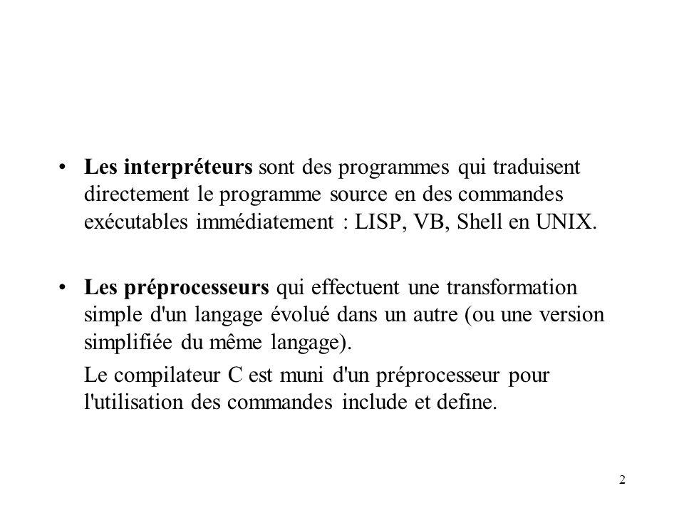 Les interpréteurs sont des programmes qui traduisent directement le programme source en des commandes exécutables immédiatement : LISP, VB, Shell en UNIX.