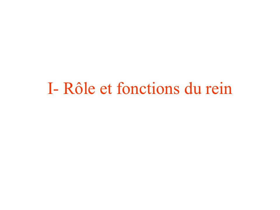 I- Rôle et fonctions du rein