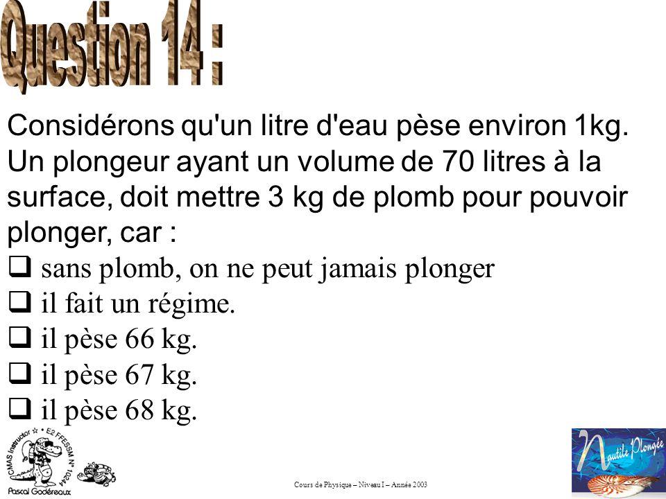 Question 14 : Considérons qu un litre d eau pèse environ 1kg.