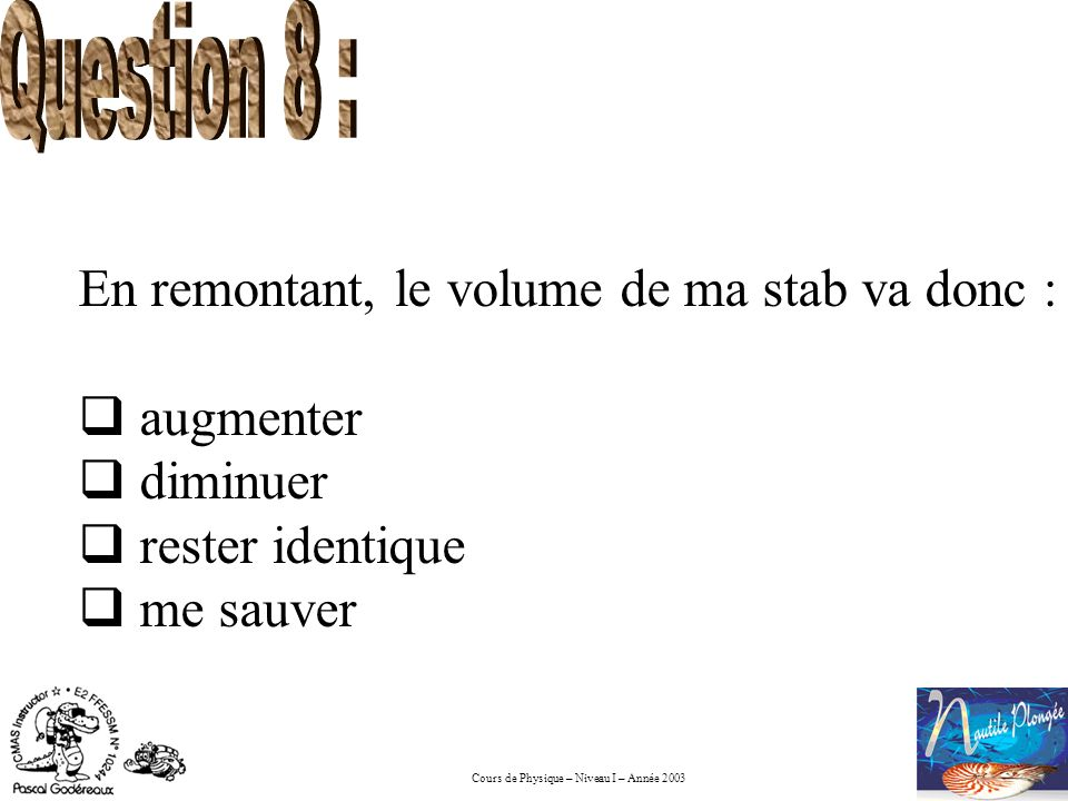 Question 8 :En remontant, le volume de ma stab va donc : augmenter.