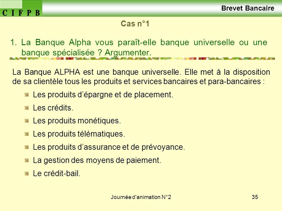 Brevet Bancaire Cas n°1. 1. La Banque Alpha vous paraît-elle banque universelle ou une banque spécialisée Argumenter.