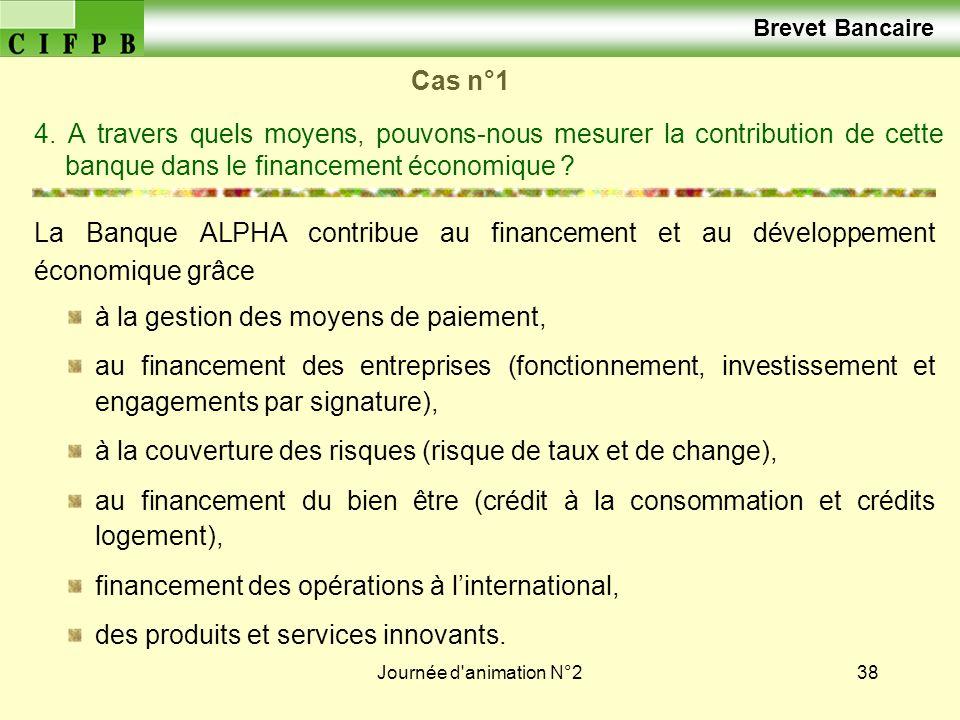 Brevet Bancaire Cas n°1. 4. A travers quels moyens, pouvons-nous mesurer la contribution de cette banque dans le financement économique