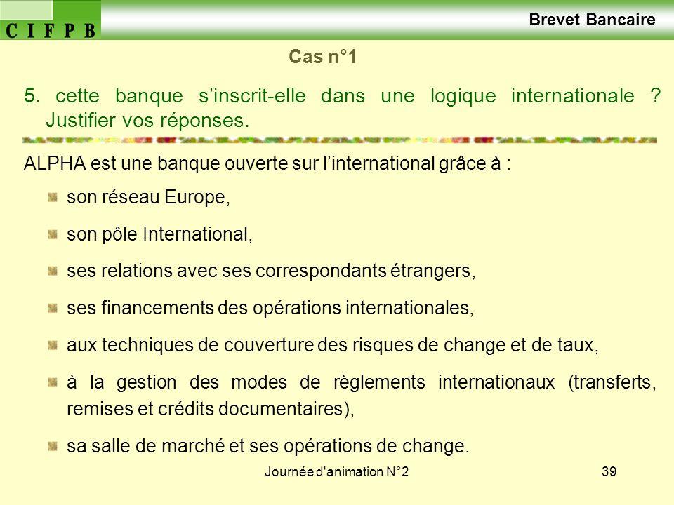Brevet Bancaire Cas n°1. 5. cette banque s'inscrit-elle dans une logique internationale Justifier vos réponses.