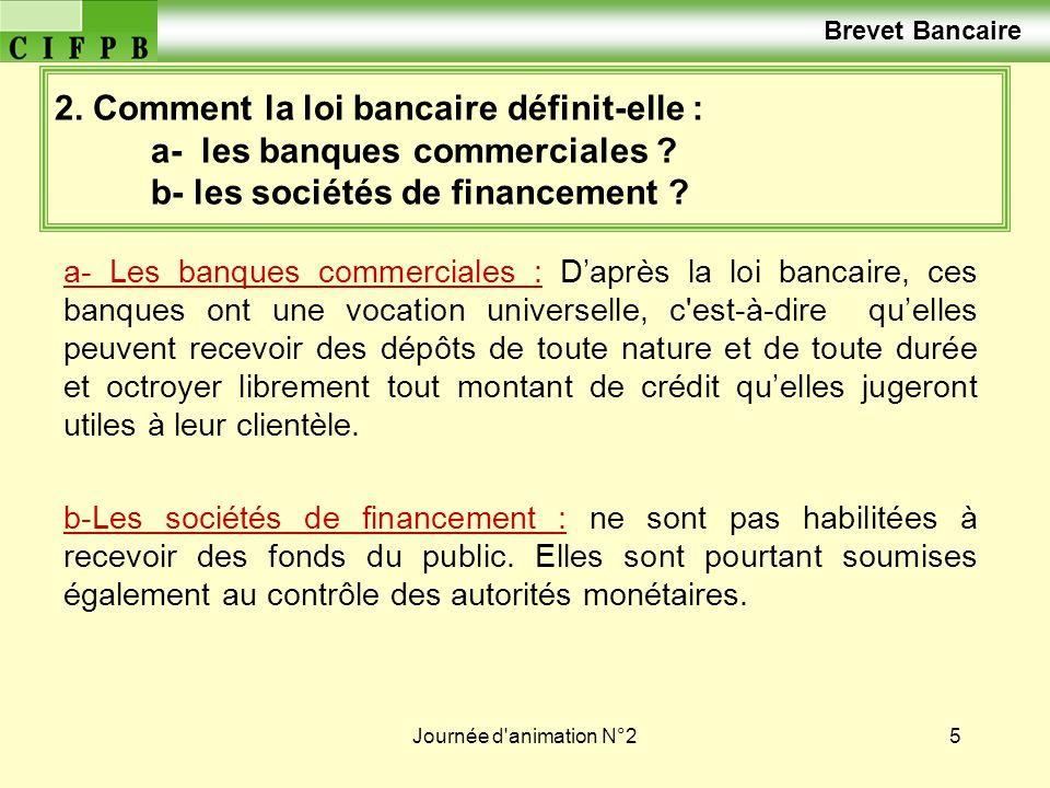 Brevet Bancaire 2. Comment la loi bancaire définit-elle : a- les banques commerciales b- les sociétés de financement