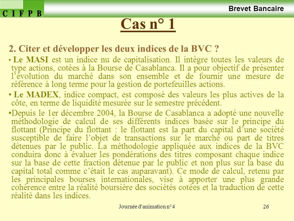 Brevet Bancaire Cas n° 1. 2. Citer et développer les deux indices de la BVC