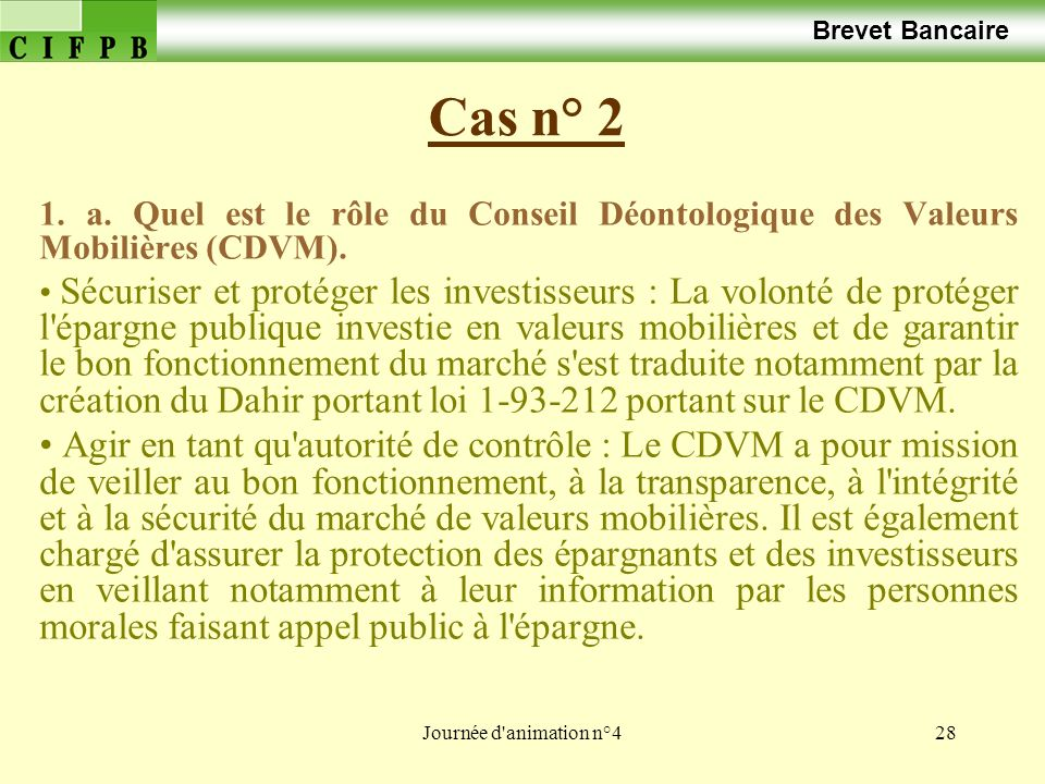 Brevet Bancaire Cas n° 2. 1. a. Quel est le rôle du Conseil Déontologique des Valeurs Mobilières (CDVM).