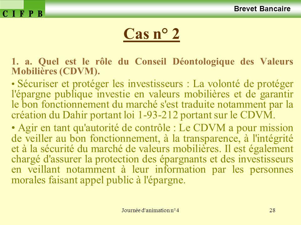 Brevet BancaireCas n° 2. 1. a. Quel est le rôle du Conseil Déontologique des Valeurs Mobilières (CDVM).