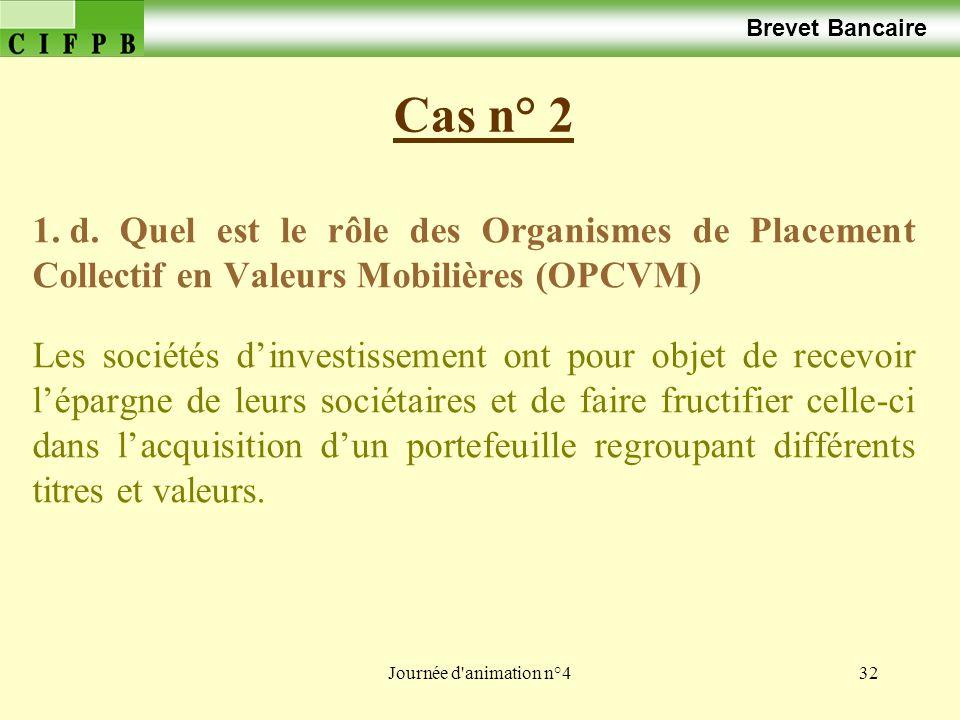 Brevet BancaireCas n° 2. d. Quel est le rôle des Organismes de Placement Collectif en Valeurs Mobilières (OPCVM)