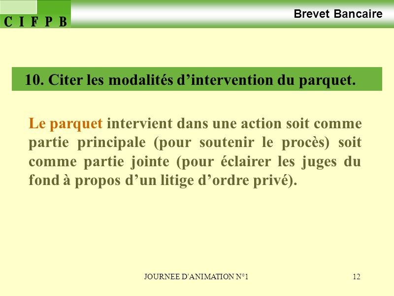 10. Citer les modalités d'intervention du parquet.