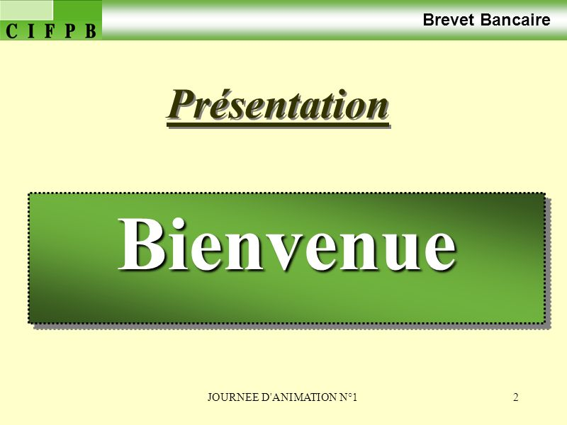Brevet Bancaire Présentation Bienvenue JOURNEE D ANIMATION N°1