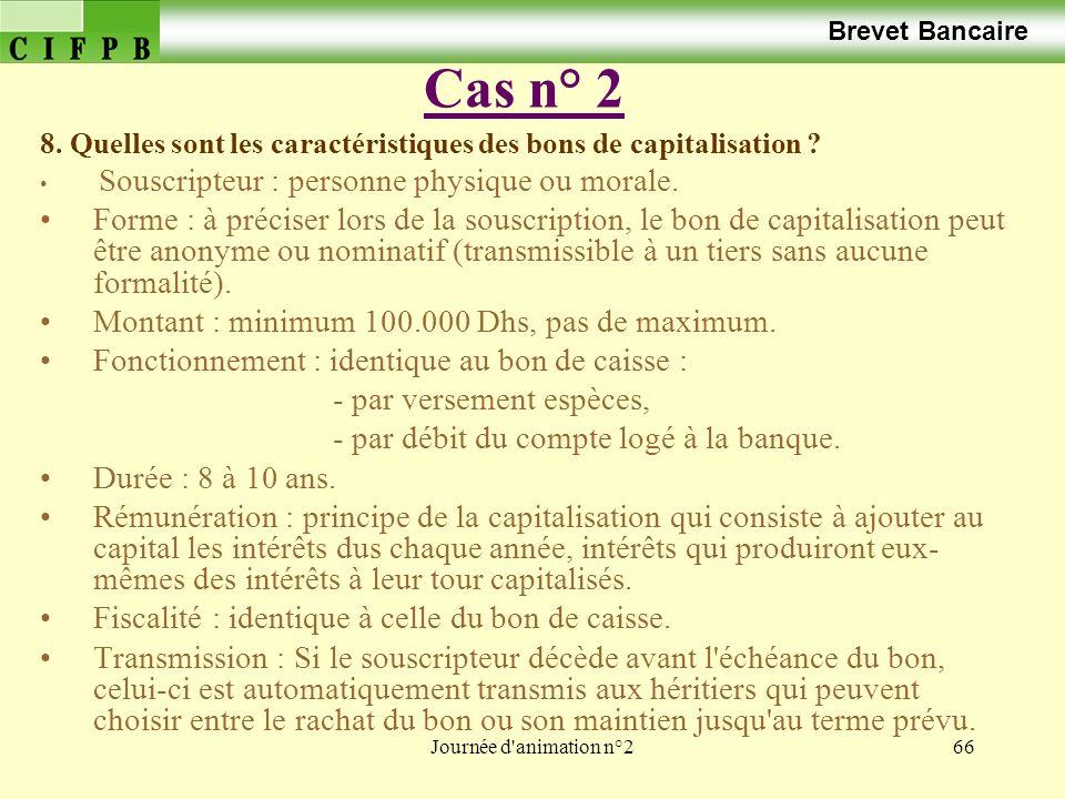 Brevet Bancaire Cas n° 2. 8. Quelles sont les caractéristiques des bons de capitalisation Souscripteur : personne physique ou morale.
