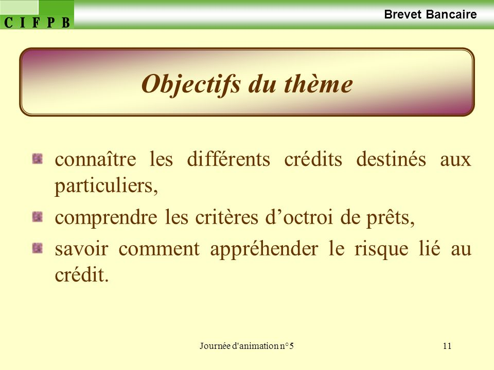 Brevet Bancaire Objectifs du thème. connaître les différents crédits destinés aux particuliers, comprendre les critères d'octroi de prêts,