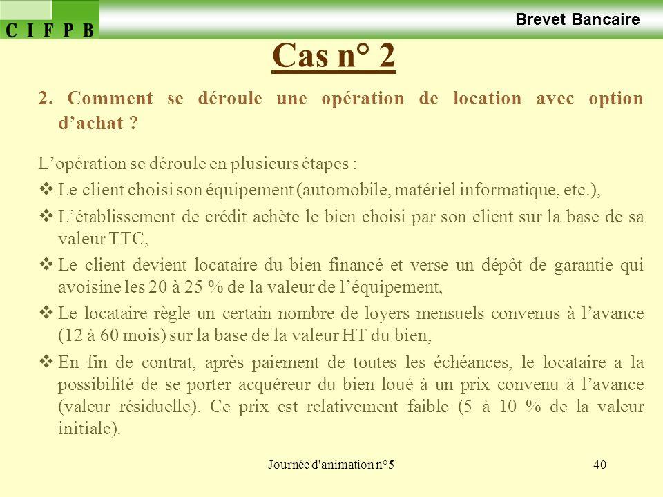 Brevet Bancaire Cas n° 2. 2. Comment se déroule une opération de location avec option d'achat L'opération se déroule en plusieurs étapes :