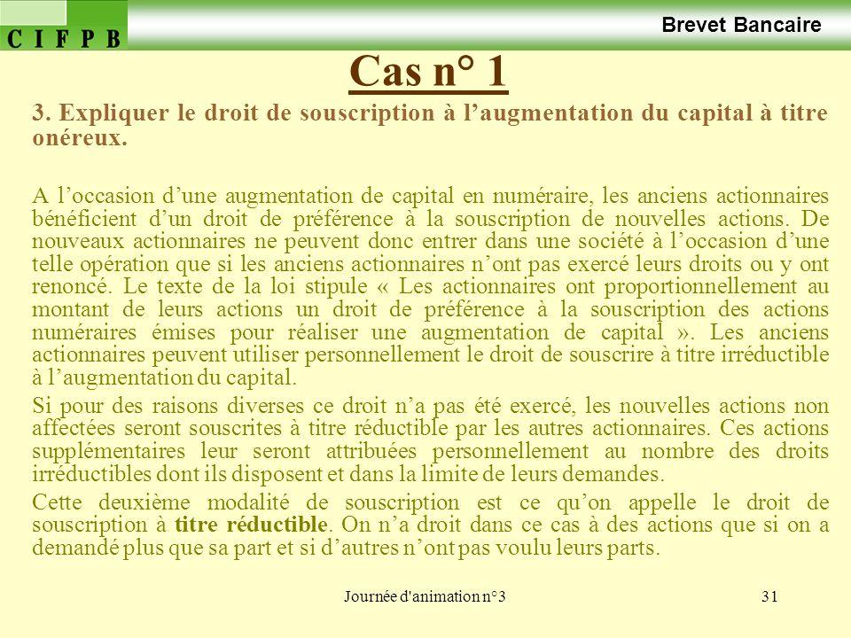 Brevet Bancaire Cas n° 1. 3. Expliquer le droit de souscription à l'augmentation du capital à titre onéreux.