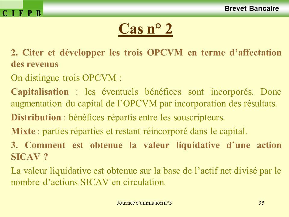 Brevet Bancaire Cas n° 2. 2. Citer et développer les trois OPCVM en terme d'affectation des revenus.