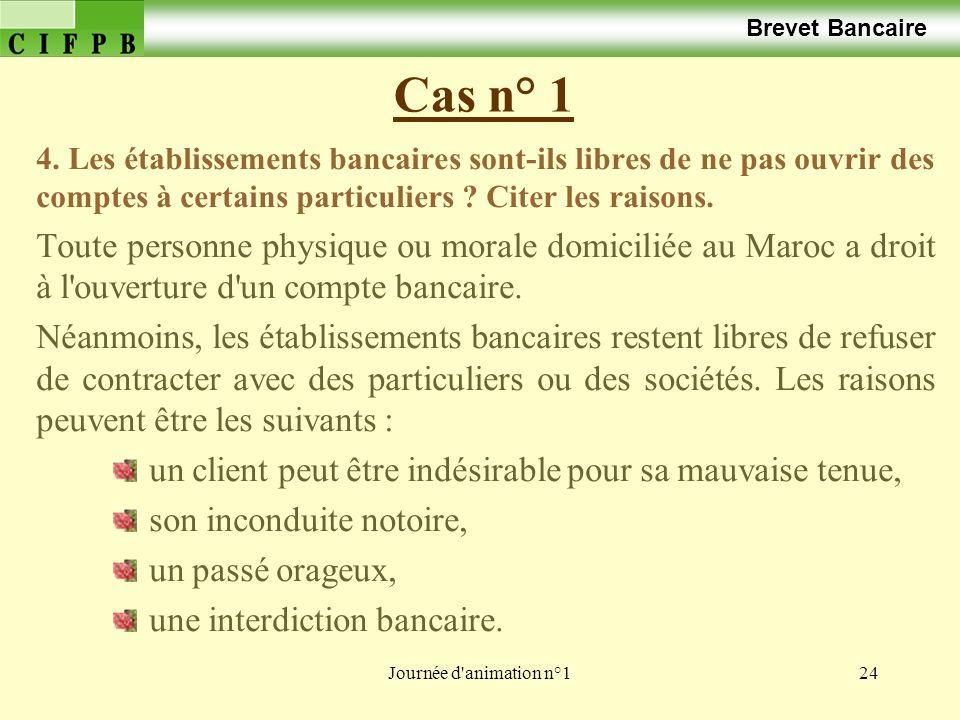 Brevet Bancaire Cas n° 1. 4. Les établissements bancaires sont-ils libres de ne pas ouvrir des comptes à certains particuliers Citer les raisons.