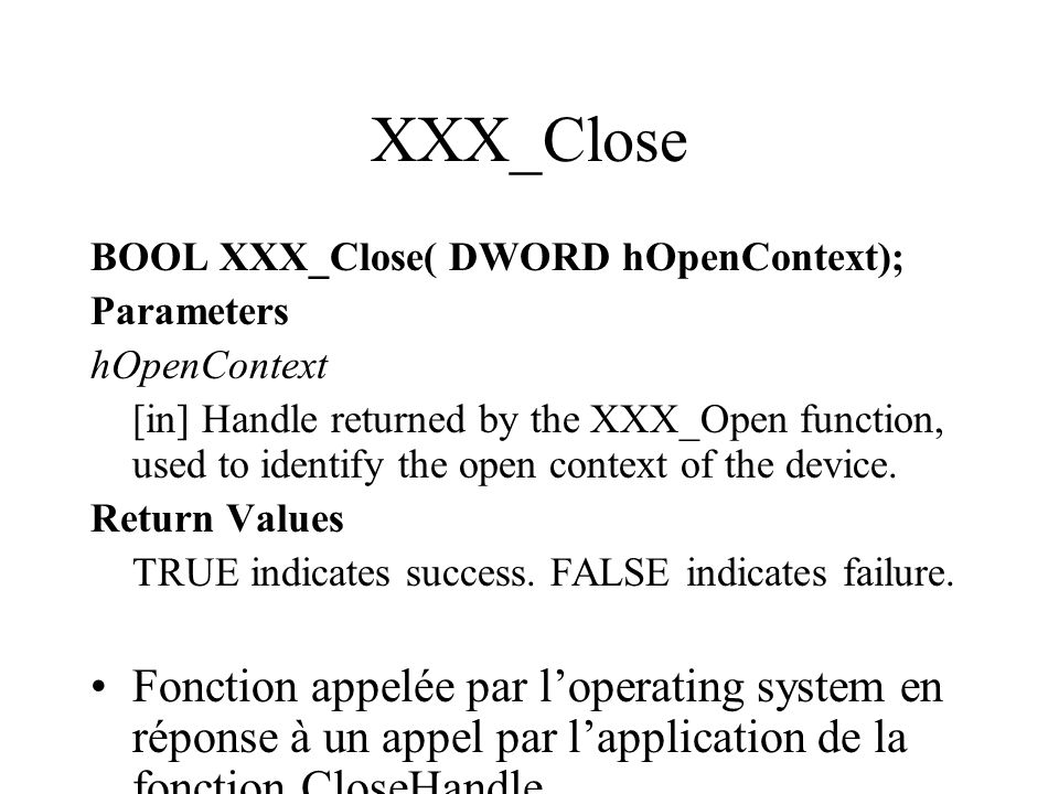 XXX_Close BOOL XXX_Close( DWORD hOpenContext); Parameters. hOpenContext.