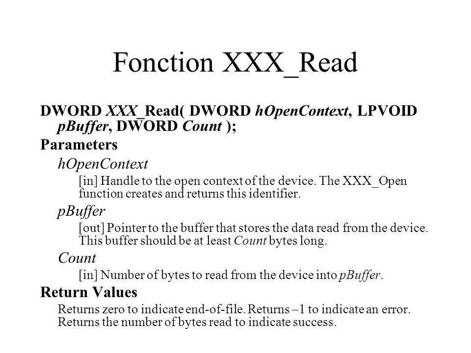 Fonction XXX_Read DWORD XXX_Read( DWORD hOpenContext, LPVOID pBuffer, DWORD Count ); Parameters. hOpenContext.