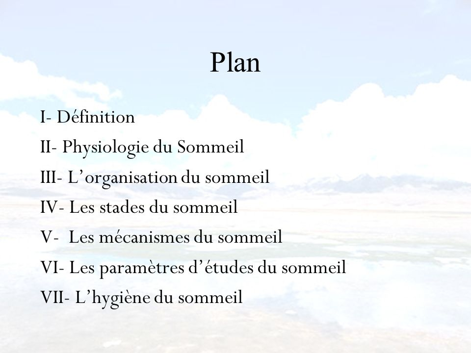 Plan I- Définition II- Physiologie du Sommeil