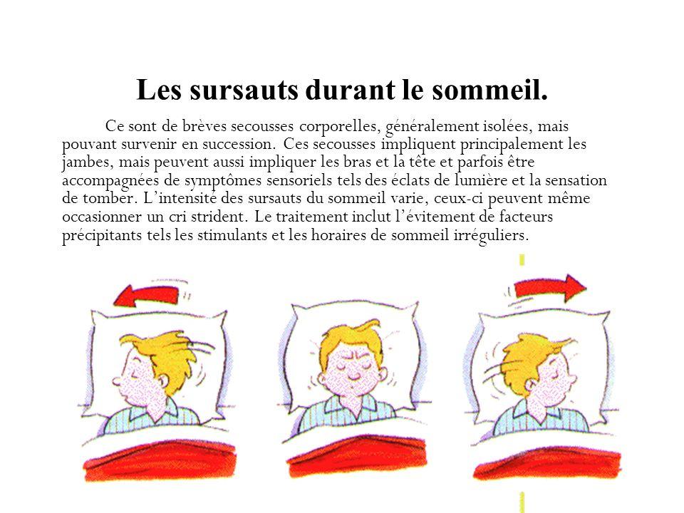 Les sursauts durant le sommeil.