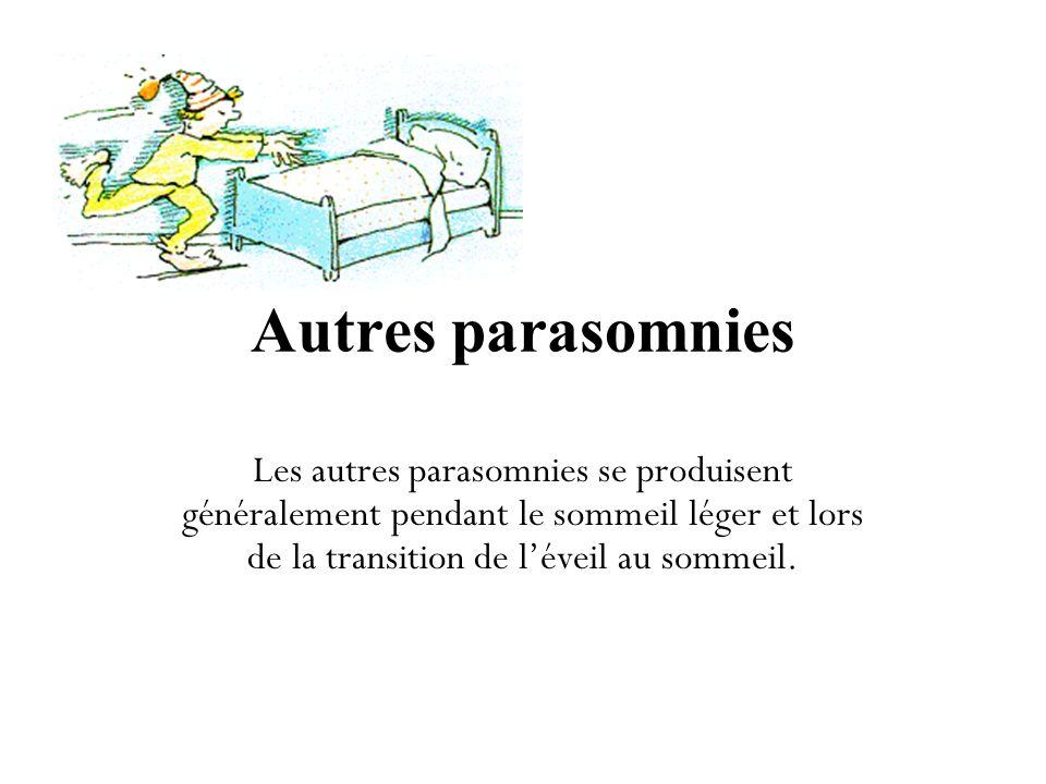 Autres parasomnies Les autres parasomnies se produisent généralement pendant le sommeil léger et lors de la transition de l'éveil au sommeil.