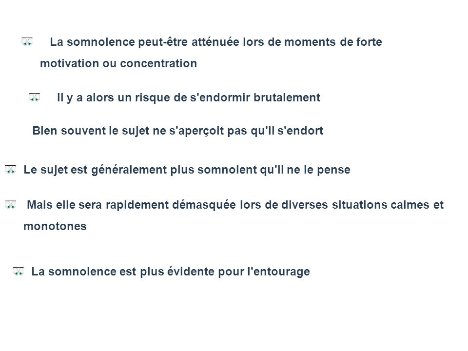ATTENTION !!!! La somnolence peut-être atténuée lors de moments de forte motivation ou concentration.