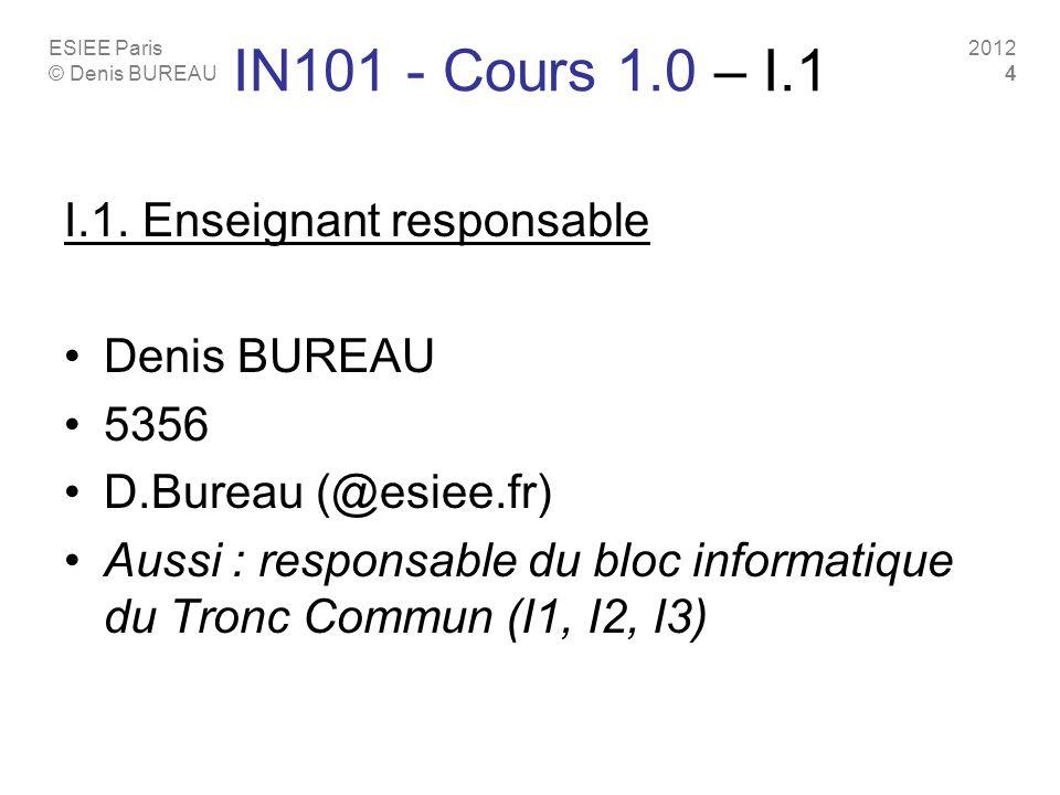IN101 - Cours 1.0 – I.1 I.1. Enseignant responsable Denis BUREAU 5356