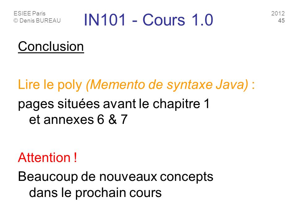 IN101 - Cours 1.0 Conclusion Lire le poly (Memento de syntaxe Java) :