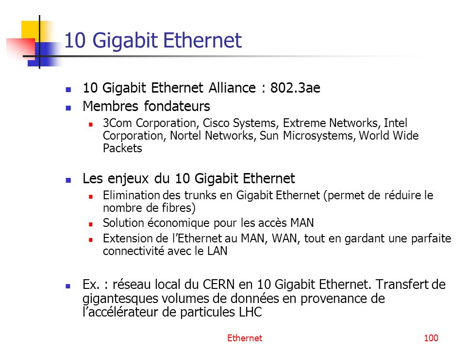10 Gigabit Ethernet 10 Gigabit Ethernet Alliance : 802.3ae