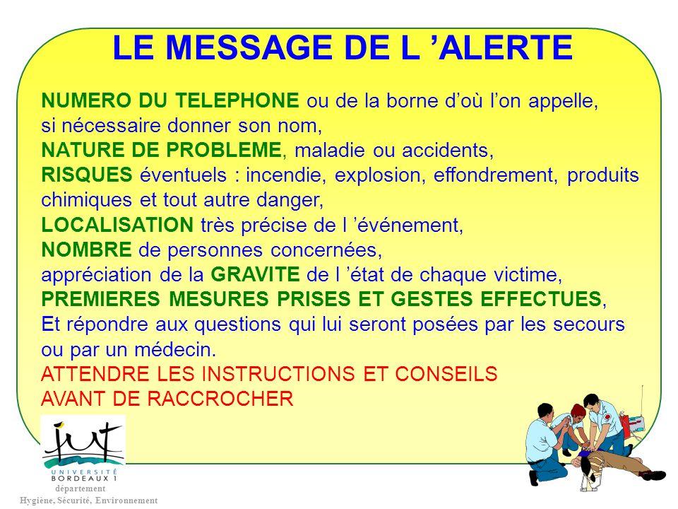 LE MESSAGE DE L 'ALERTE NUMERO DU TELEPHONE ou de la borne d'où l'on appelle, si nécessaire donner son nom,