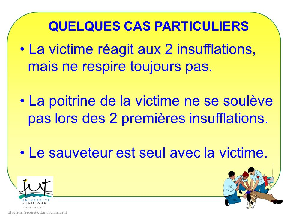 La victime réagit aux 2 insufflations, mais ne respire toujours pas.