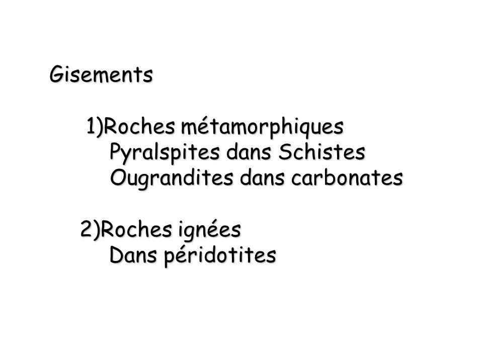 Gisements 1)Roches métamorphiques. Pyralspites dans Schistes. Ougrandites dans carbonates. 2)Roches ignées.