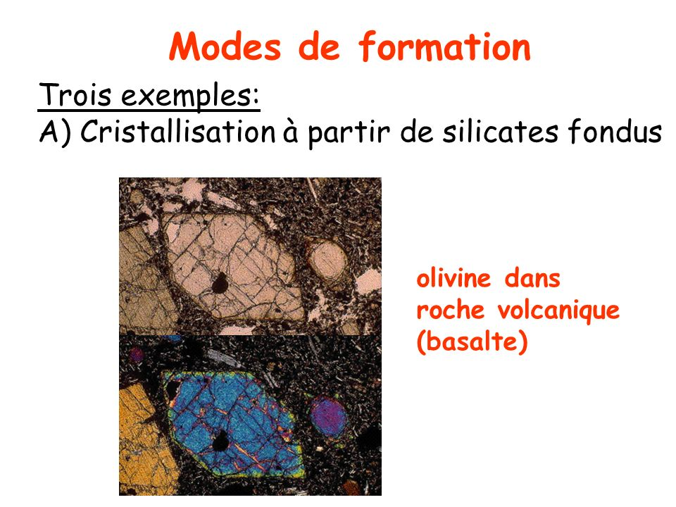 Modes de formation Trois exemples: A) Cristallisation à partir de silicates fondus.