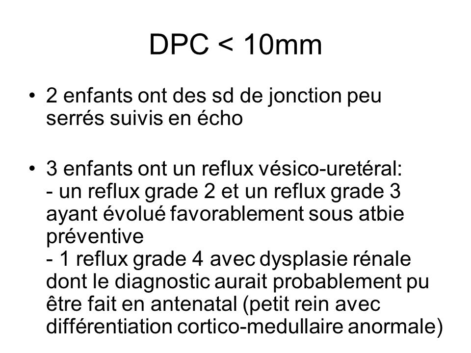 DPC < 10mm 2 enfants ont des sd de jonction peu serrés suivis en écho.