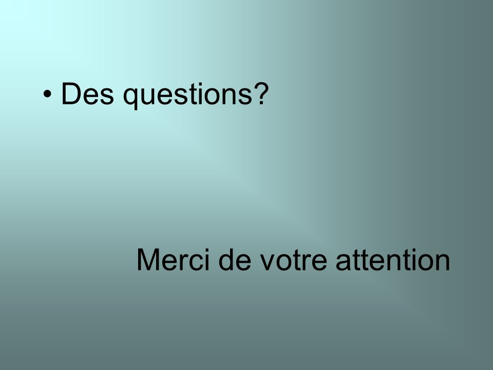 Des questions Merci de votre attention
