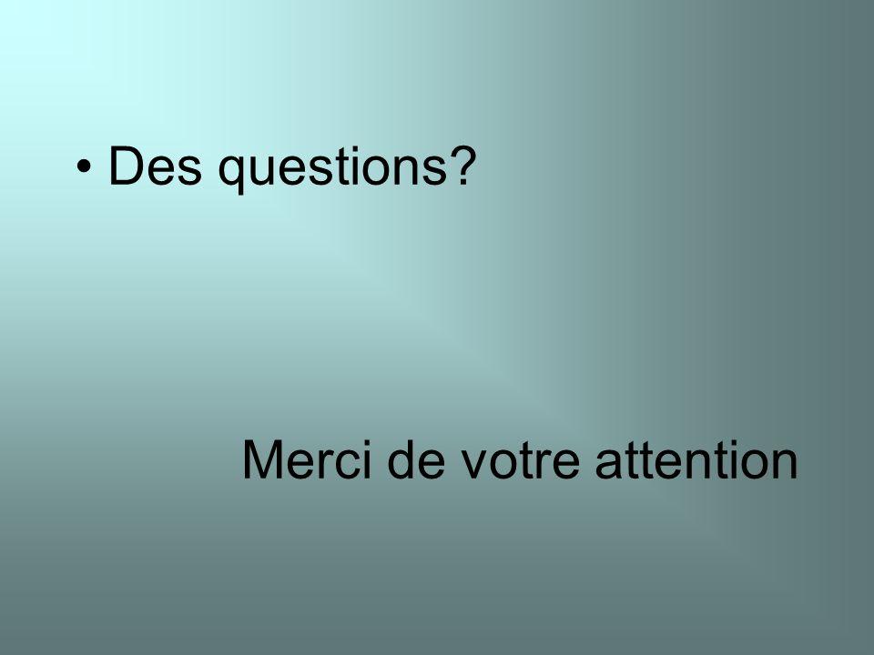 Des questions Merci de votre attention