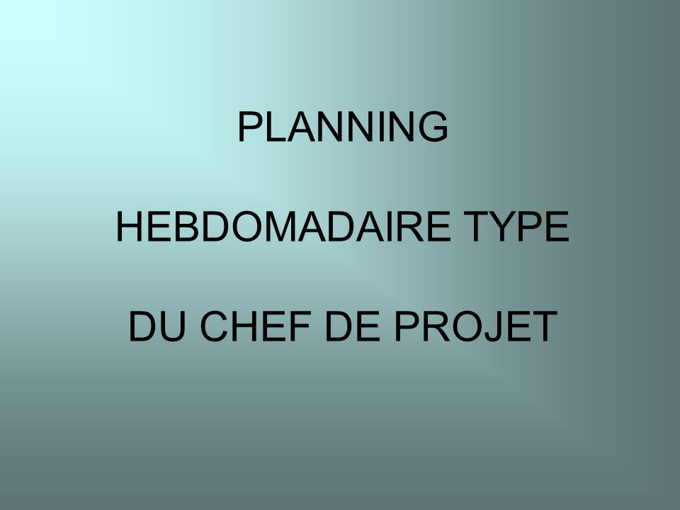 PLANNING HEBDOMADAIRE TYPE DU CHEF DE PROJET