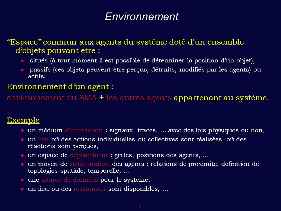 Environnement ''Espace'' commun aux agents du système doté d un ensemble d'objets pouvant être :