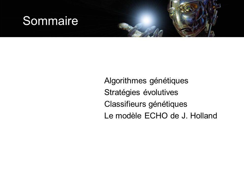 Sommaire Algorithmes génétiques Stratégies évolutives Classifieurs génétiques Le modèle ECHO de J.