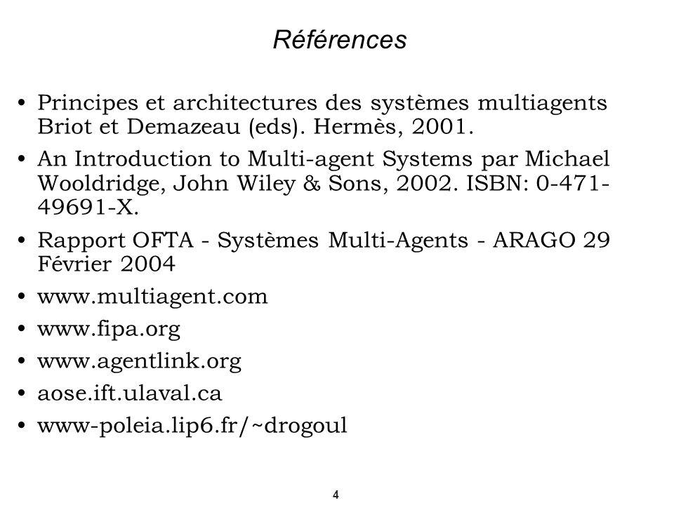 Références Principes et architectures des systèmes multiagents Briot et Demazeau (eds). Hermès, 2001.