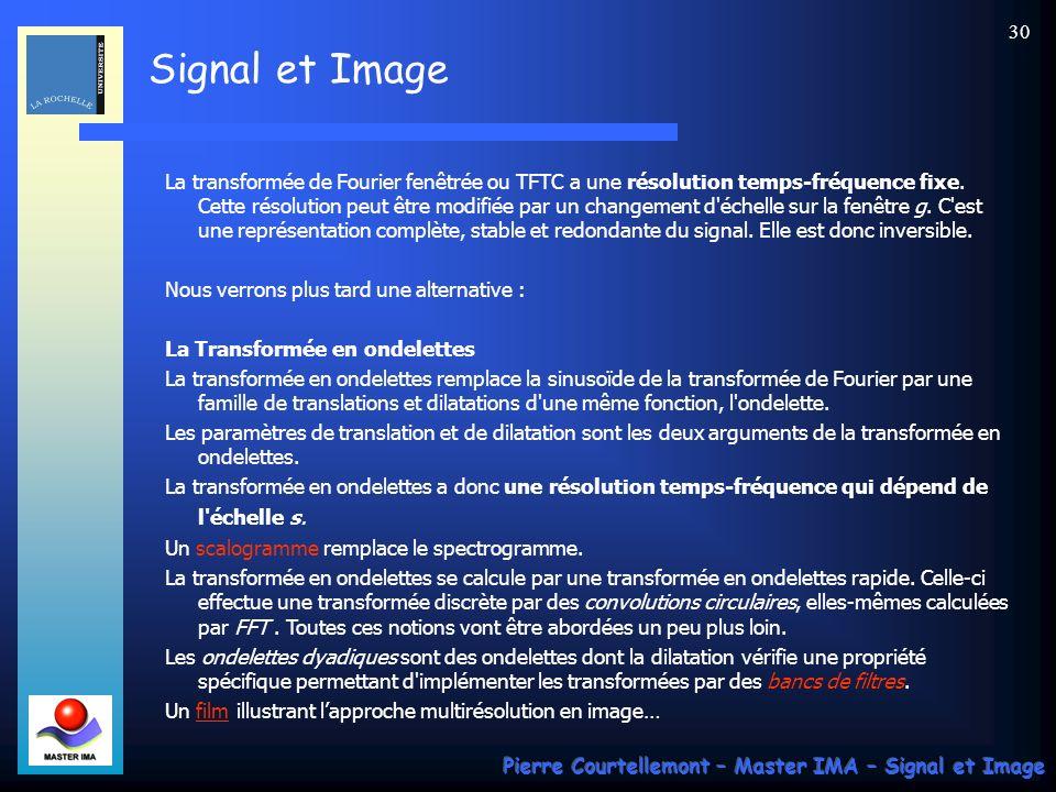 La transformée de Fourier fenêtrée ou TFTC a une résolution temps-fréquence fixe. Cette résolution peut être modifiée par un changement d échelle sur la fenêtre g. C est une représentation complète, stable et redondante du signal. Elle est donc inversible.