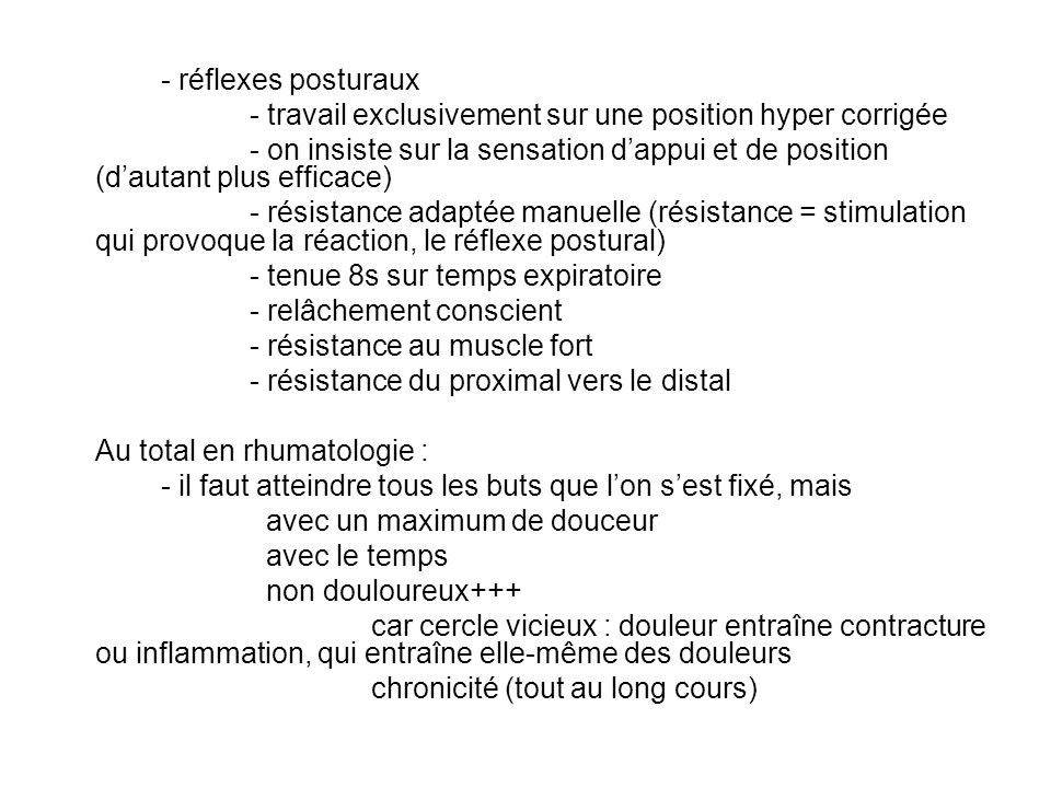 - réflexes posturaux - travail exclusivement sur une position hyper corrigée.